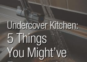 Undercover Kitchen: 5 Things You Might've Forgotten About