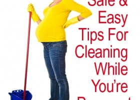 Safe & Easy Tips for Cleaning While You're Pregnant