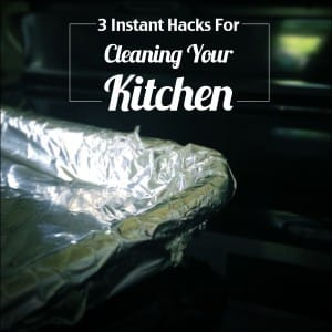 3 Instant Hacks for Cleaning Your Kitchen