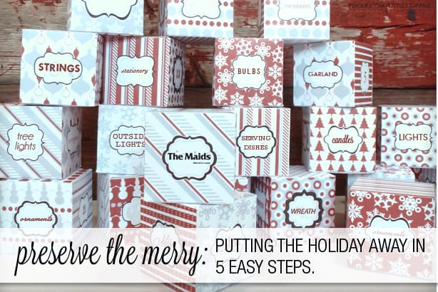 Preserve the Merry: Putting the Holiday Away in 5 Easy Steps.