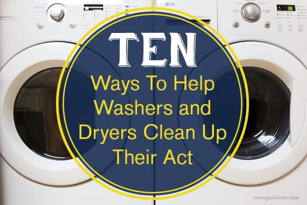 10 Ways To Help Washers and Dryers Clean Up Their Act