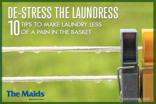 De-Stress the Laundress: 10 Tips on how to make laundry less of a pain in the basket.