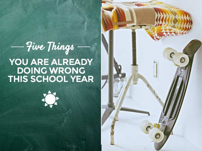 5 Things You Are Already Doing Wrong This School Year