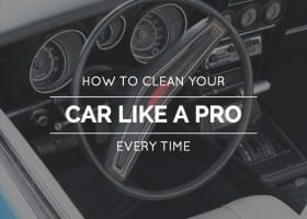 How To Clean Your Car Like A Pro Every Time