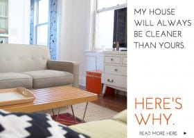 My House Will Always Be Cleaner Than Yours. Here's Why.