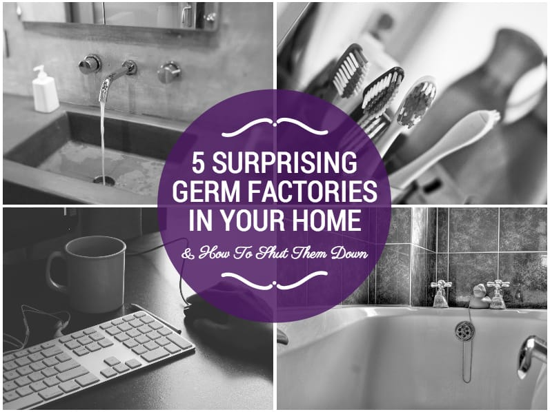 5 Surprising Germ Factories In Your Home and How To Shut Them Down