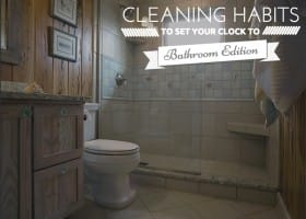 Cleaning Habits to Set Your Clock To: Bathroom Edition