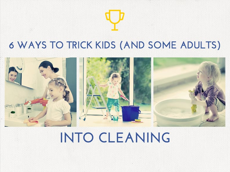6 Ways to Trick Kids (and Some Adults) Into Cleaning