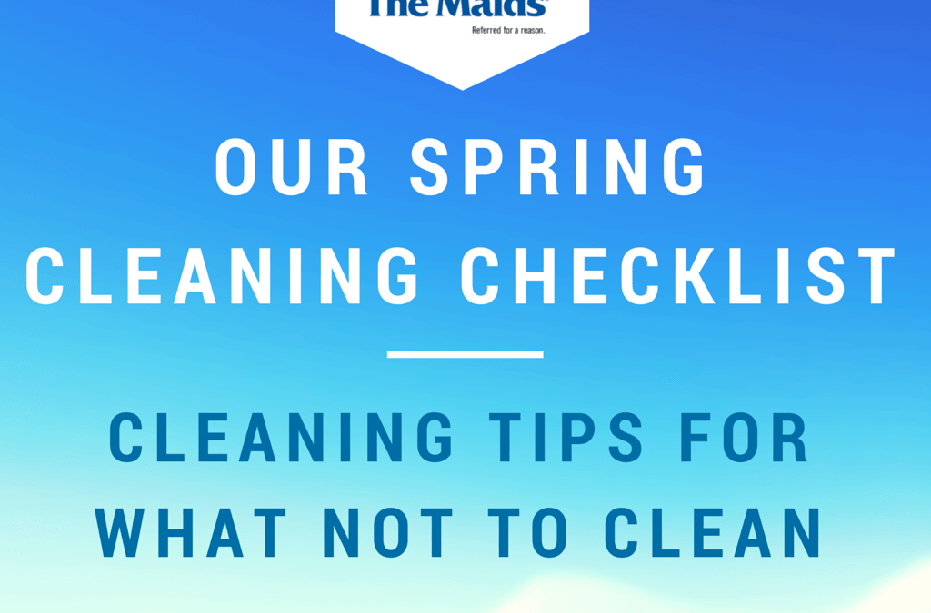 Our Spring Cleaning Checklist: Cleaning Tips For What Not To Clean