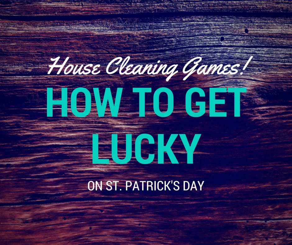 House Cleaning Games: How to Get Lucky on St. Patrick's Day
