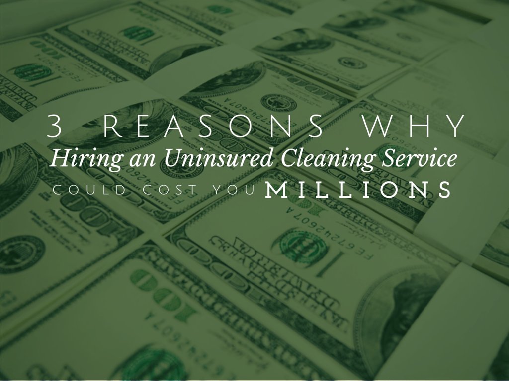 3 Reasons Why Hiring an Uninsured Cleaning Service Could Cost You Millions