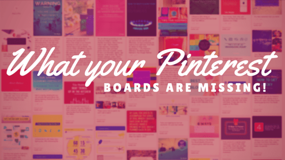 What Your Pinterest Boards Are Missing!