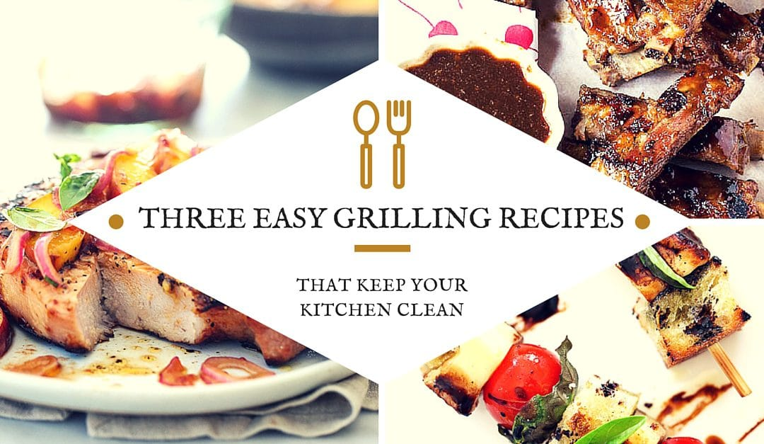 Leave Your Kitchen Out of It: Three Easy Grilling Recipes That Keep Your Kitchen Clean