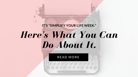 "It's ""Simplify Your Life Week."" Here's What You Can Do About It."