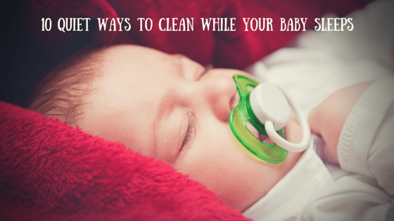 10 Quiet Ways to Clean While Your Baby Sleeps
