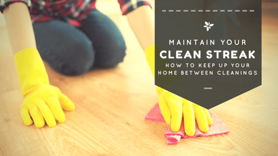 Maintain Your Clean Streak: How to Keep Up Your Home Between Cleanings