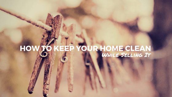 How to Keep Your Home Clean While Selling It