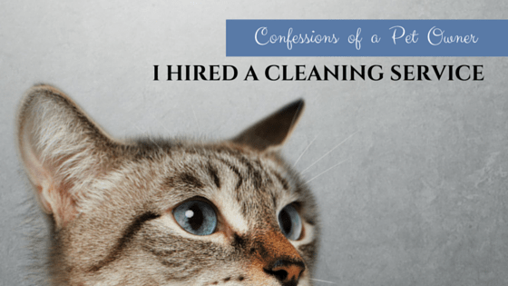 I Use a Cleaning Service: Confessions of a Pet Owner