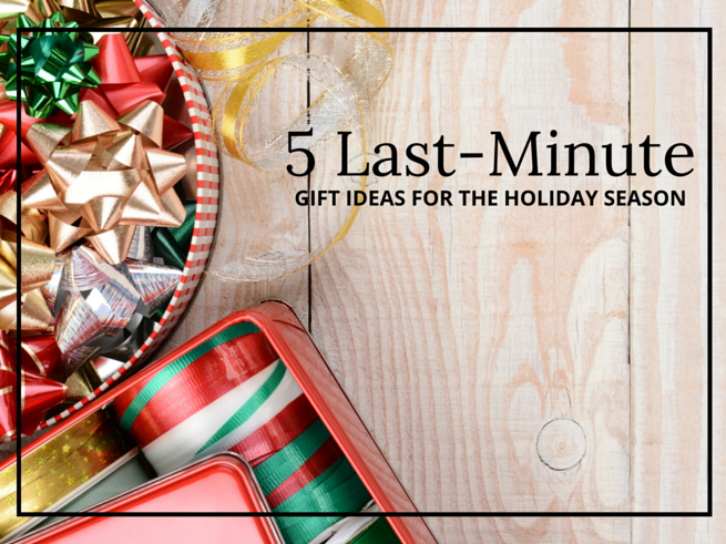 5 Last-Minute Gift Ideas for the Holidays