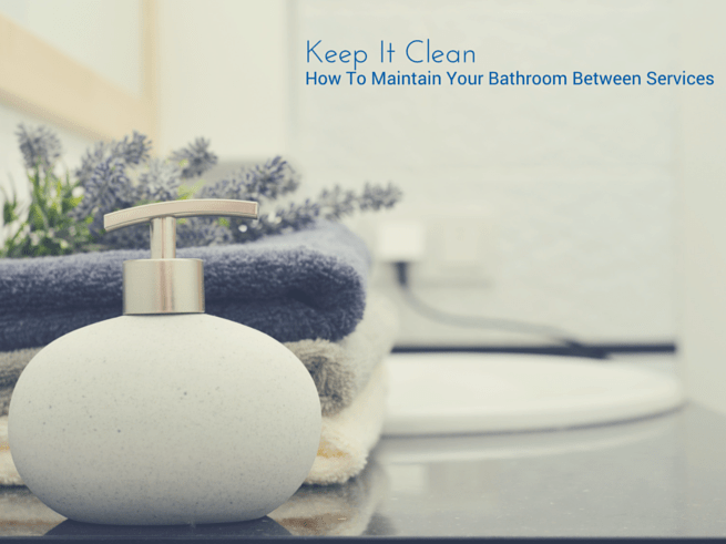 Keep It Clean: How To Maintain Your Bathroom Between Services