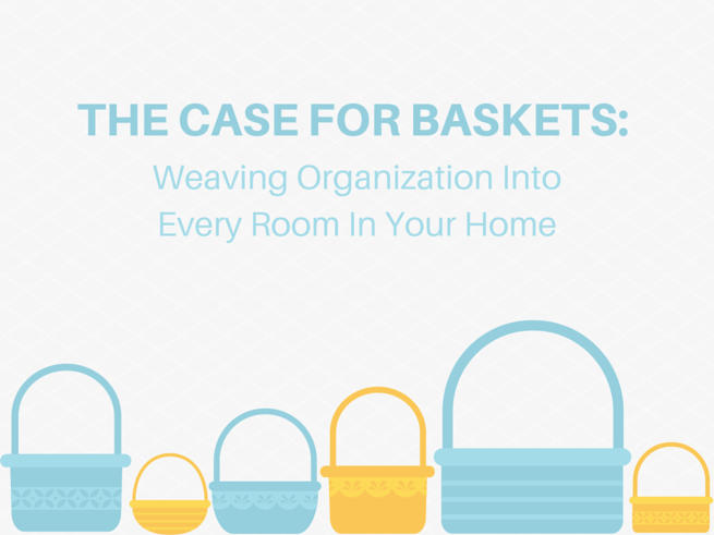 The Case for Baskets: Weaving Organization Into Every Room in Your Home