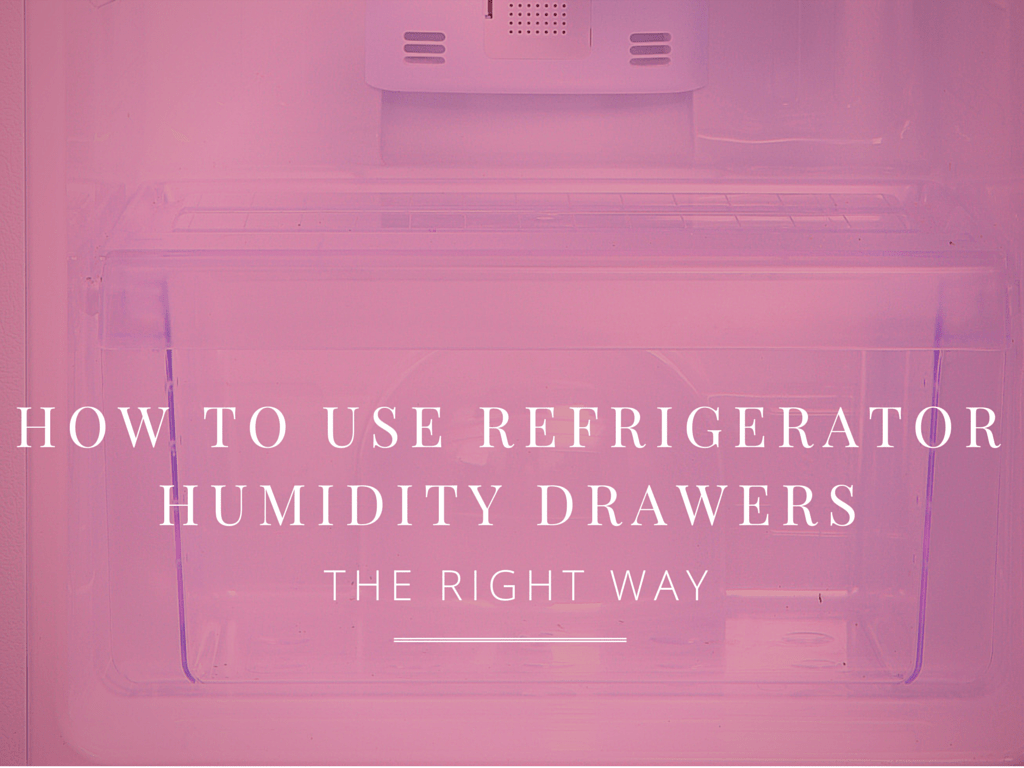 how to use humidity drawers in refrigerator