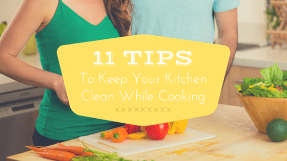 11 Tips To Keep Your Kitchen Clean While Cooking