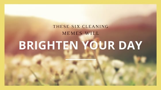 These 6 Cleaning Memes Will Brighten Your Day