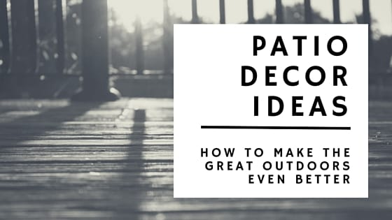 Patio Decor Ideas: How to Make the Great Outdoors Even Better