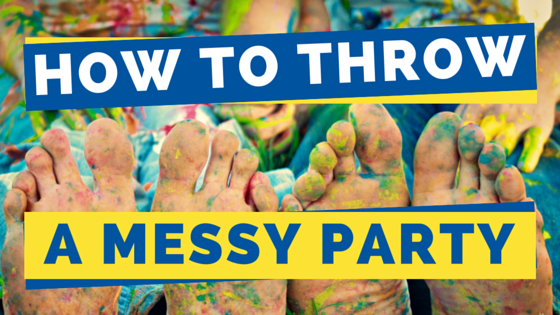 How To Throw A Messy Party Blog