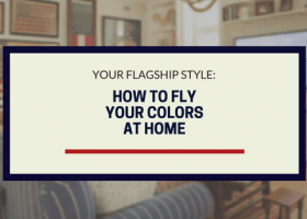 Your Flagship Style: How To Fly Your Colors at Home