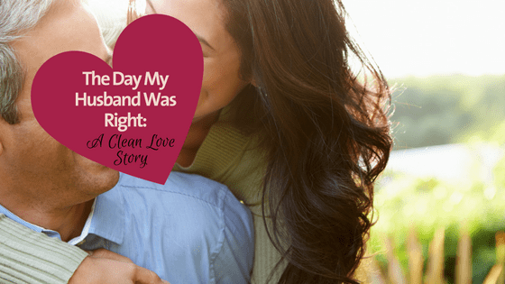 The Day My Husband Was Right: A Clean Love Story
