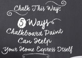 Chalk This Way: 5 Ways Chalkboard Paint Can Help Your Home Express Itself