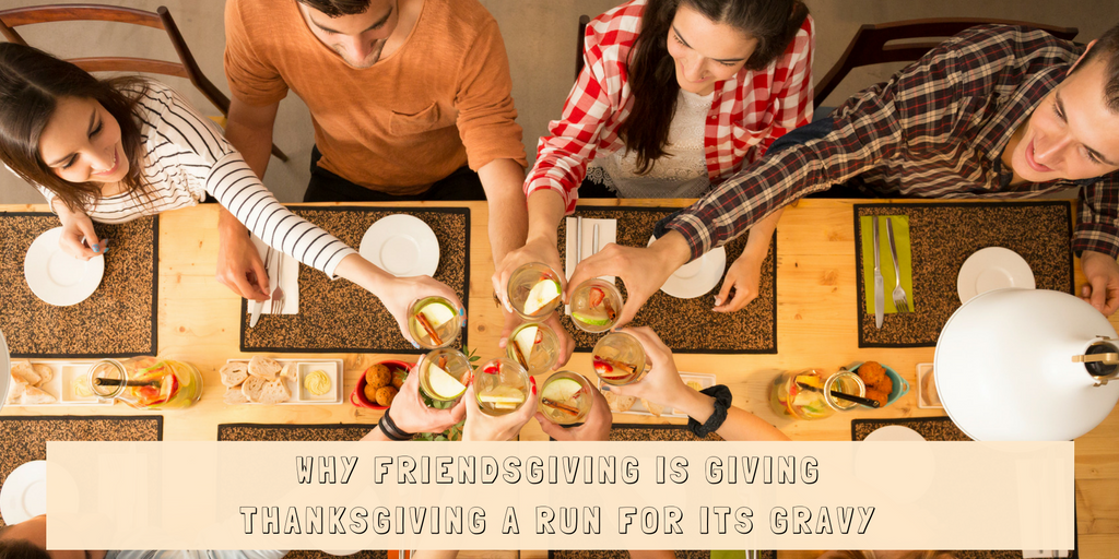 Why Friendsgiving Is Giving Thanksgiving A Run For Its Gravy