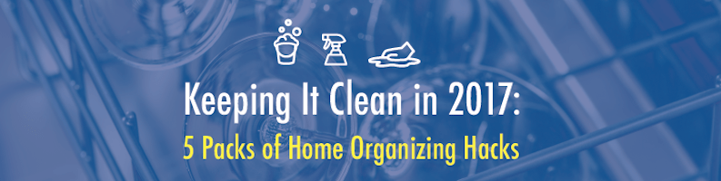 Keeping It Clean in 2017: 5 Packs of Organizing Hacks
