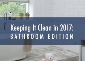 Keeping It Clean in 2017: Bathroom Edition