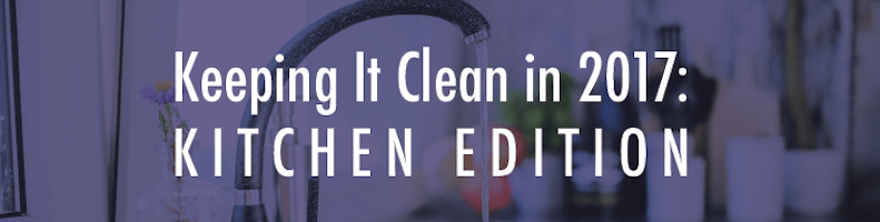 Keeping It Clean in 2017: Kitchen Edition