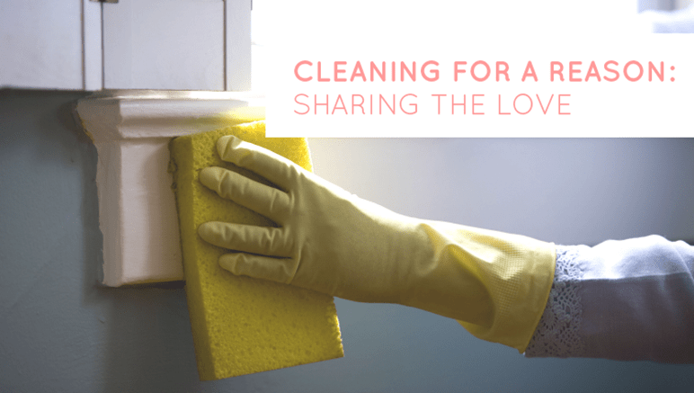Cleaning for a Reason: Sharing The Love