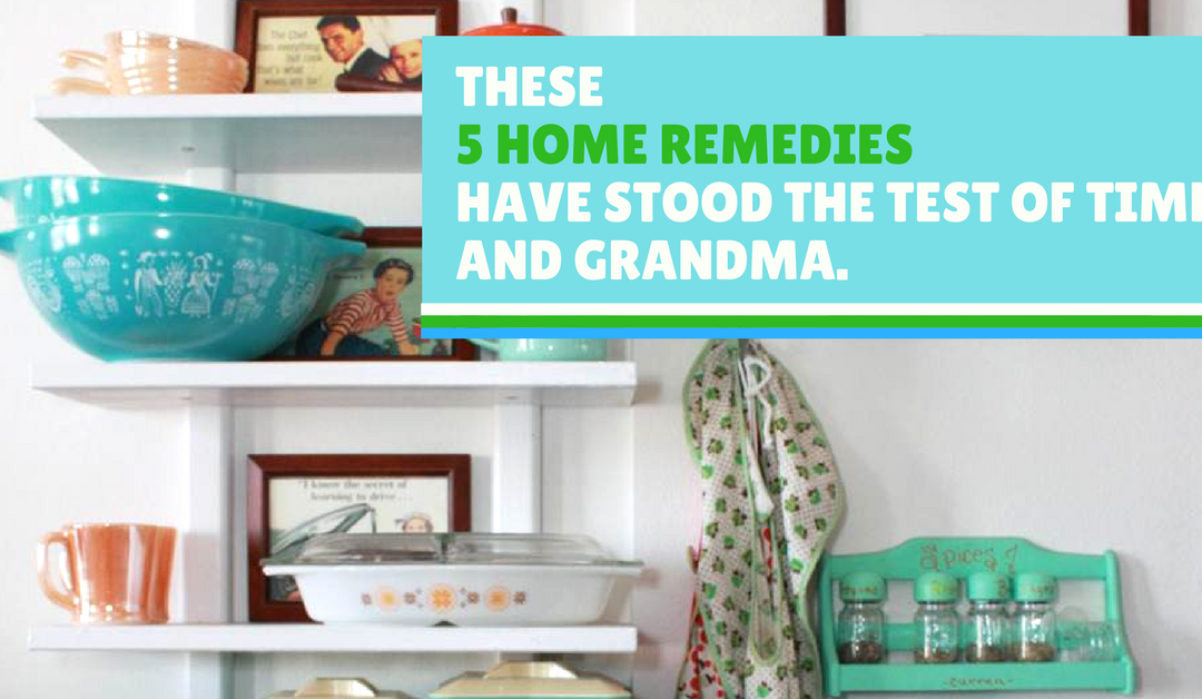 These 5 Home Remedies Have Stood the Test of Time. And Grandma.
