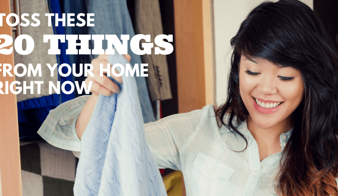 Toss These 20 Things From Your Home Right Now