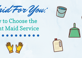 Maid For You: How to Choose the Right Maid Service