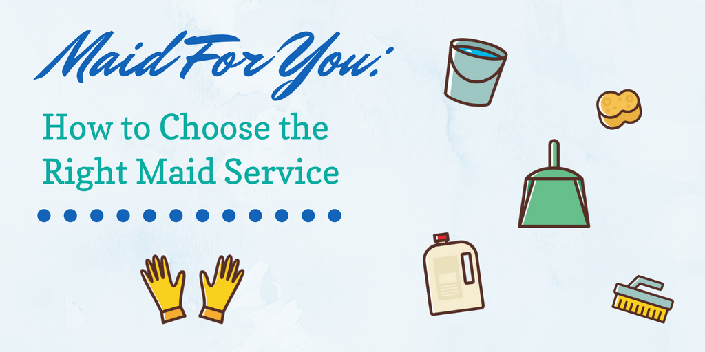 How To Choose The Right Cleaning Service - The Maids Blog