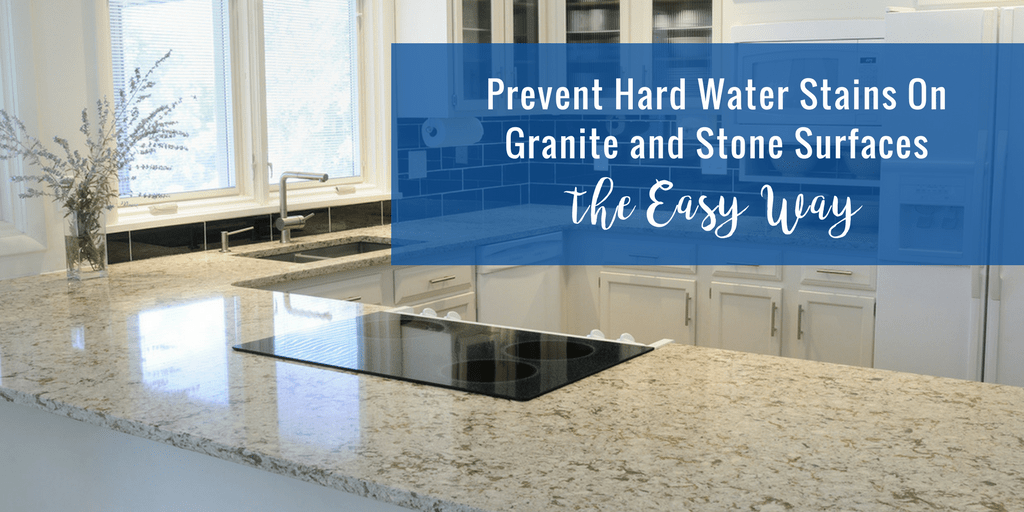 Prevent Hard Water Stains On Granite and Stone Surfaces the Easy Way | The Maids Blog