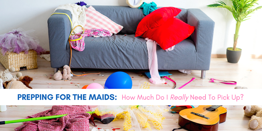 Prepping For The Maids: How Much Do I *Really* Need To Pick Up?