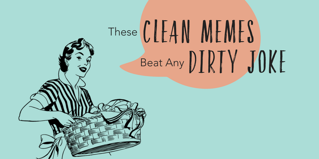These Clean Memes Beat Any Dirty Joke | The Maids Blog