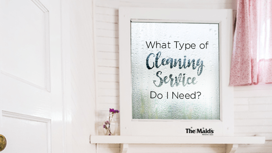 What Type of Cleaning Service Do I Need?