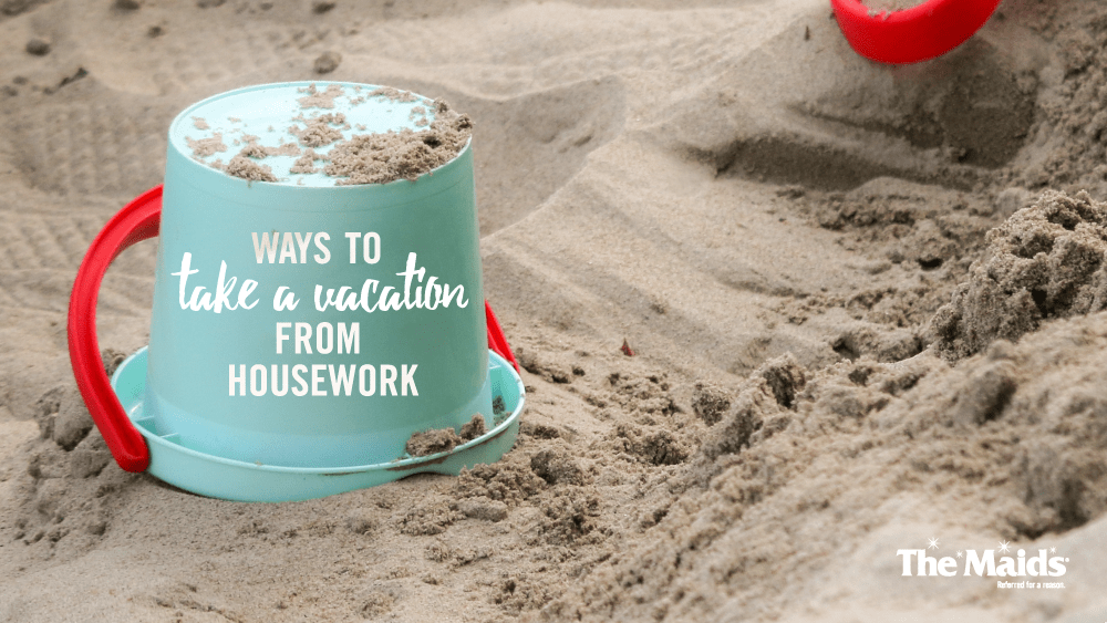 How To Take A Vacation From Housework
