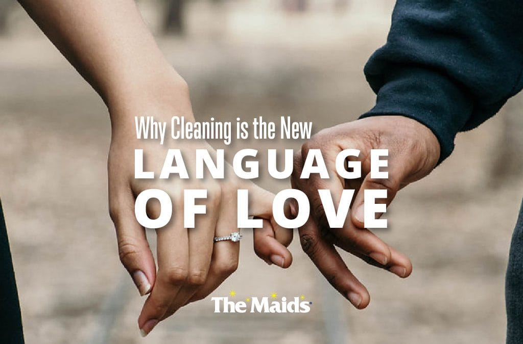 Why Cleaning is the New Language of Love