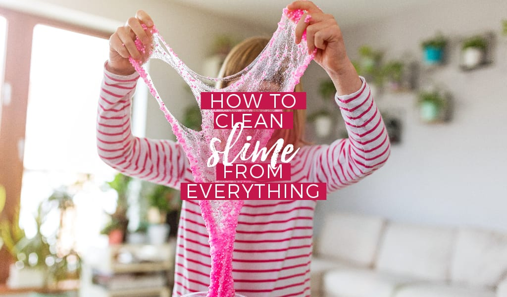 How to Clean Slime from Everything