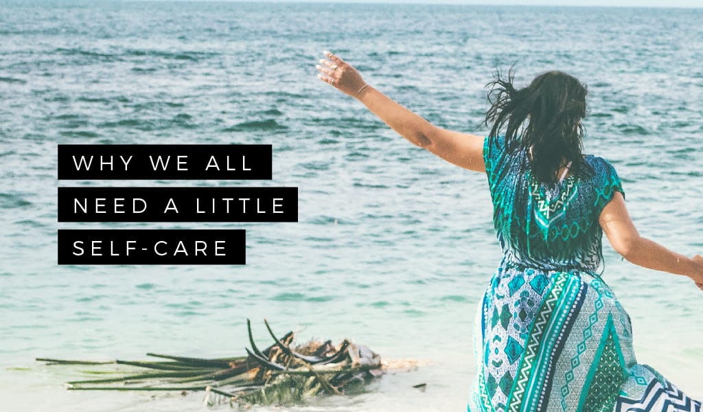 Why We All Need a Little Self-Care